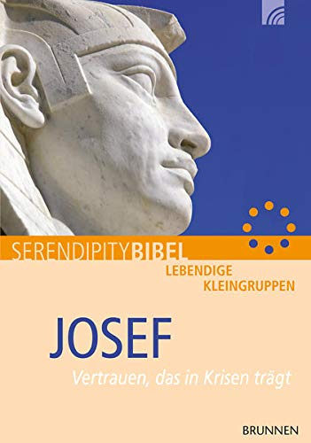 Josef - Vertrauen, das in Krisen trägt. Die Josefsgeschichte, 1. Mose 37-50 - SerendipityBibel - Figel, Astrid