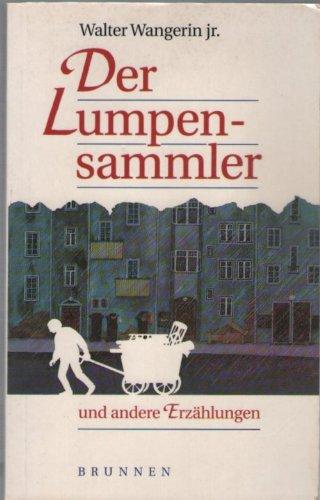 Der Lumpensammler und andere Erzählungen: Wangerin, Walter Jr.