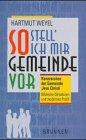 So stell` ich mir Gemeinde vor : Weyel, Hartmut: