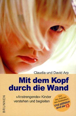 9783765512452: Mit dem Kopf durch die Wand. 'Anstrengende' Kinder verstehen und begleiten.