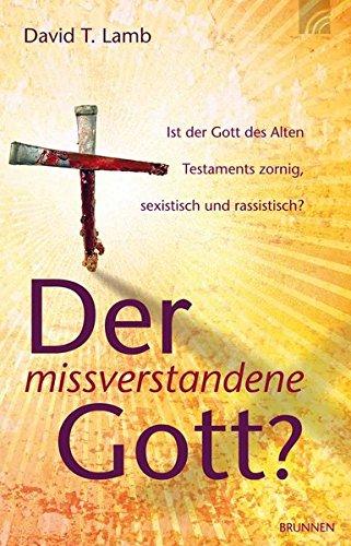 9783765512551: Der missverstandene Gott?: Ist der Gott des Alten Testaments zornig, sexistisch und rassistisch?