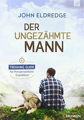 9783765513442: Der ungezähmte Mann: Trekking-Guide für Ihre persönliche Expedition