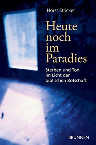 9783765513800: Heute noch im Paradies: Sterben und Tod im Licht der biblischen Botschaft