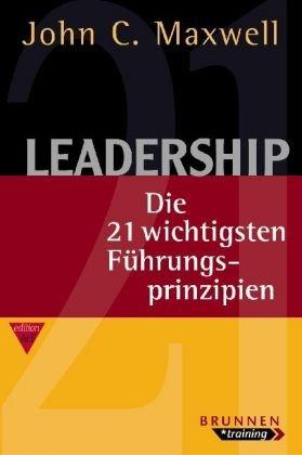 9783765513947: Leadership: Die 21 wichtigsten Führungsprinzipien
