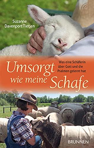 Umsorgt wie meine Schafe: Was eine Schäferin über Gott und die Psalmen gelernt hat - Davenport Tietjen, Suzanne