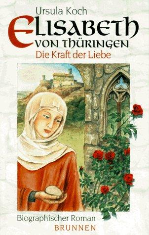 9783765516252: Elisabeth von Thüringen. Die Kraft der Liebe.