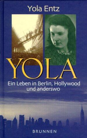 Yola - ein Leben in Berlin, Hollywood und anderswo. - Entz, Yola (Verfasser)