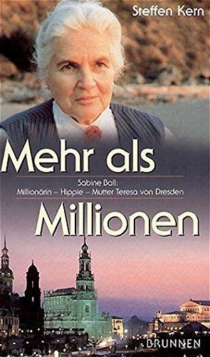 9783765518126: Mehr als Millionen. Sabine Ball. Millionärin - Hippie - Mutter Teresa von Dresden