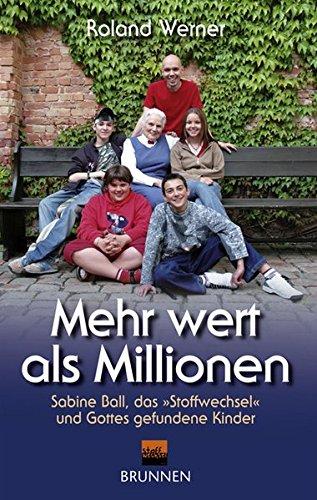 9783765518973: Mehr Wert als Millionen. Sabine Ball, das Stoffwechsel und Gottes gefundene Kinder