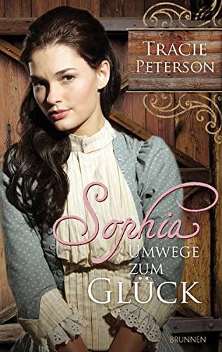 Sophia - Umwege zum Glück: Tracie Peterson