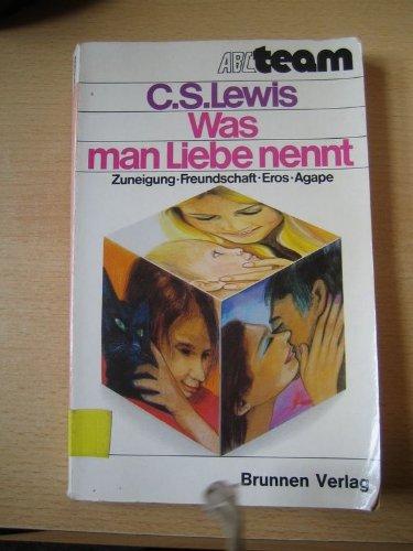 9783765521959: Was man Liebe nennt. Zuneigung - Freundschaft - Eros - Agape [Taschenbuch]
