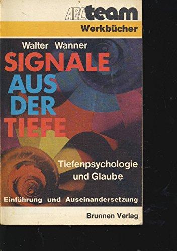 Signale aus der Tiefe - Tiefenpsychologie und Glaube - Einführung und Auseinandersetzung - Zum...