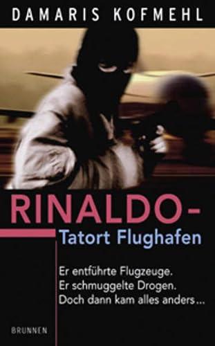9783765537530: Rinaldo - Tatort Flughafen: Er entführte Flugzeuge. Er schmuggelte Drogen. Doch dann kam alles anders....