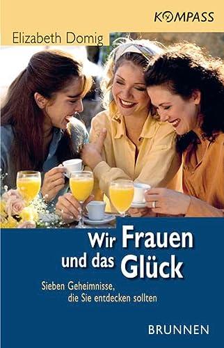 9783765538155: Wir Frauen und das Glück. Sieben Geheimnisse, die Sie entdecken sollten (Kompass)