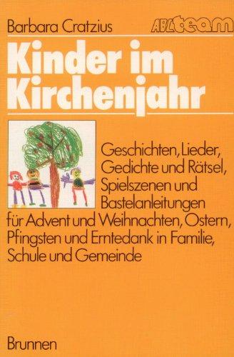 Kinder im Kirchenjahr. Geschichten, Lieder, Gedichte, Rätsel, Spielszenen und ...