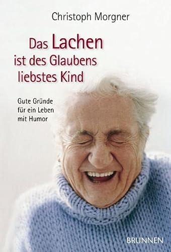 9783765540073: Das Lachen ist des Glaubens liebstes Kind: Gute Gründe für ein Leben mit Humor