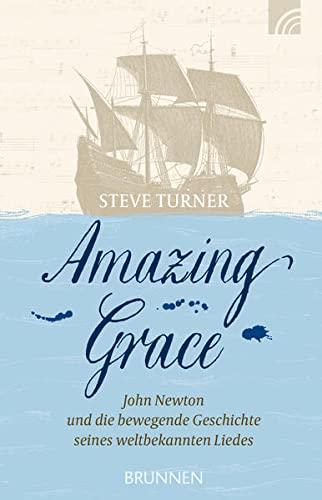 9783765540714: Amazing Grace: John Newton und die bewegende Geschichte seines weltbekannten Liedes
