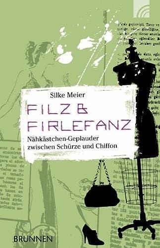 9783765540943: Filz & Firlefanz: Nähkästchen-Geplauder zwischen Schürze und Chiffon