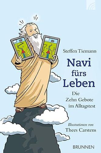 Navi fürs Leben : die Zehn Gebote im Alltagstest - Tiemann, Steffen (Verfasser)