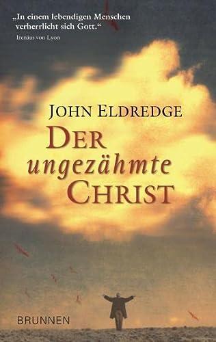 Der ungezähmte Christ (9783765541384) by Eldredge, John
