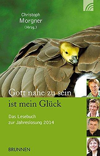 9783765542022: Gott nahe zu sein ist mein Glück: Das Lesebuch zur Jahreslosung 2014