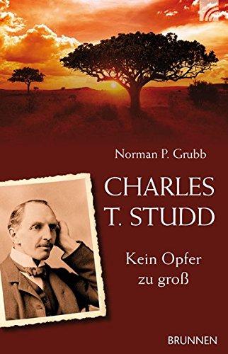 Charles T. Studd: Kein Opfer zu groß: Grubb, Norman P.