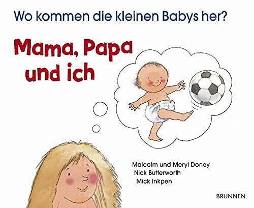 9783765556456: Mama, Papa und ich: Wo kommen die kleinen Babys her?