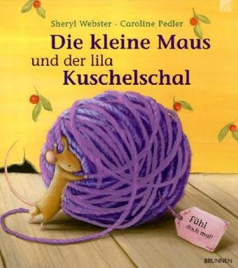 Die kleine Maus und der lila Kuschelschal Mit weichen Textilapplikationen zum Fühlen - Webster, Sheryl und Caroline Pedler
