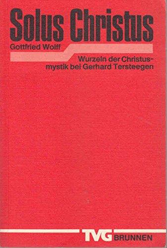 9783765593505: Solus Christus: Wurzeln der Christusmystik bei Gerhard Tersteegen (Monographien und Studienbücher) (German Edition)