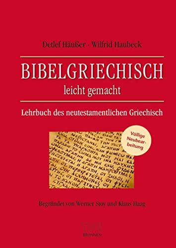 Bibelgriechisch leicht gemacht : Lehrbuch des neutestamentlichen Griechisch Völlige Neubearbeitung Begründet von Werner Stoy und Klaus Haag - Detlef Häußer