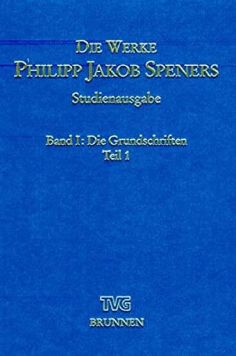 Die Grundschriften I: Philipp Jakob Spener