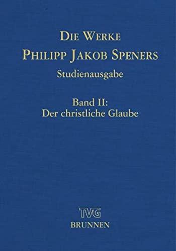 Werke / Der christliche Glaube: Philipp J Spener, Beate Koster, Kurt Aland