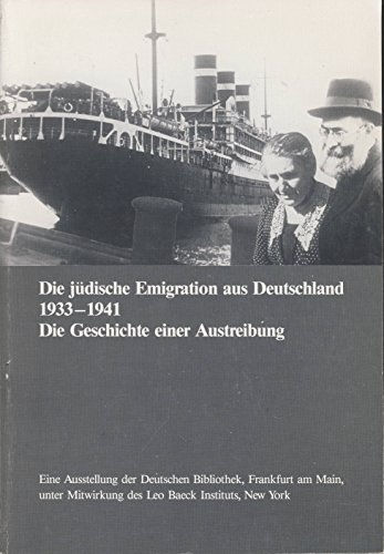 Die Jüdische Emigration aus Deutschland, 1933-1941: Die Geschichte einer Austreibung; Eine Ausstellung der Deutschen Bibliothek, Frankfurt Am Main, unter Mitwirkung des Leo Baeck Instituts, New York