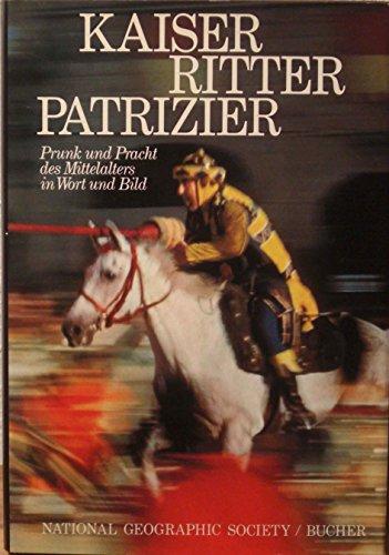 Kaiser Ritter Patrizier. Prunk und Pracht des: National Geographic Society