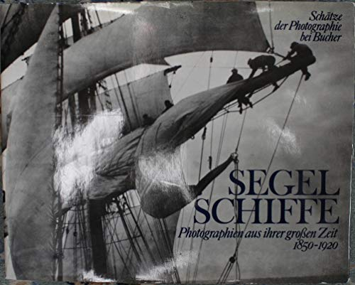 9783765802577: Segel Schiffe, photographien aus ihrer grossen zeit 1850-1920.