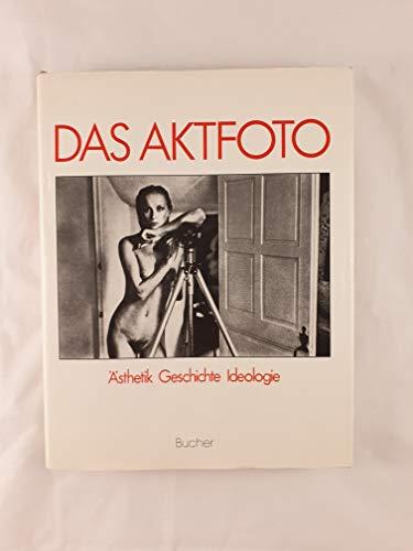 9783765804663: Das Aktfoto: Ansichten vom Körper im fotographischen Zeitalter : Ästhetik, Geschichte, Ideologie