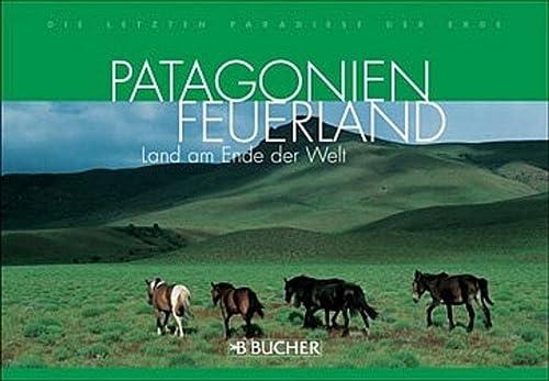 9783765814969: Patagonien � Feuerland: Land am Ende der Welt. Die letzten Paradiese der Erde