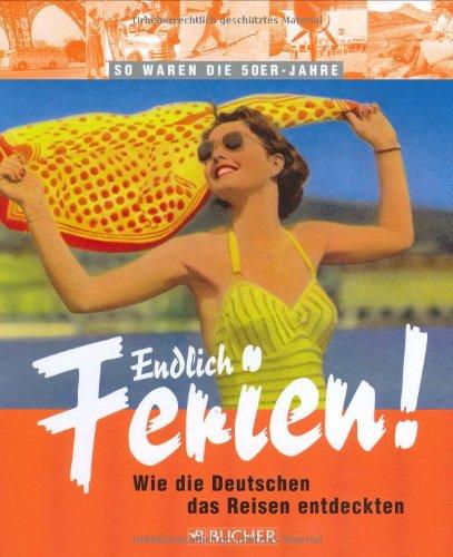 9783765815737: Endlich Ferien! Urlaub in den 50er-Jahren: Wie die Deutschen dsa Reisen entdeckten