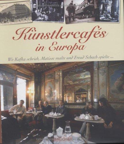 9783765815911: Künstlercafés in Europa: Wo Kafka schrieb, Matisse malte und Freud Schach spielte
