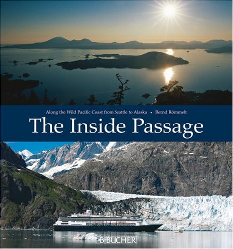 9783765816420: The Inside Passage: Along the Wild Pacific Coast from Seattle to Alaska
