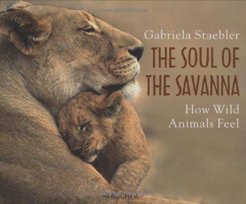The Soul of Savanna: How Wild Animals Feel: Staebler, Gabriela