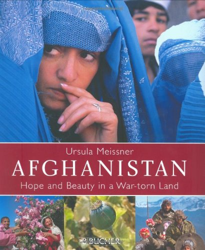 Afghanistan: Hope and Beauty in a War-Torn Land: Meissner, Ursula