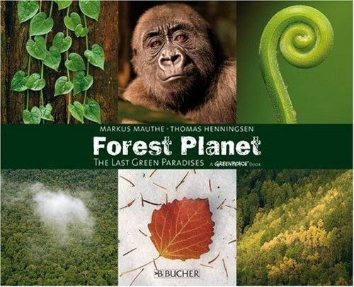 Forest Planet: The Last Green Paradises (Greenpeace Books): Henningsen, Thomas