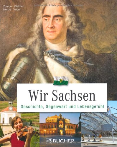 9783765817960: Wir Sachsen: Geschichte, Gegenwart und Lebensgefühl