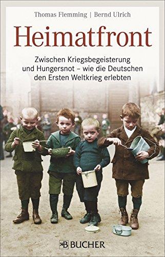 9783765818509: Heimatfront: Zwischen Kriegsbegeisterung und Hungersnot - wie die Deutschen den Ersten Weltkrieg erlebten