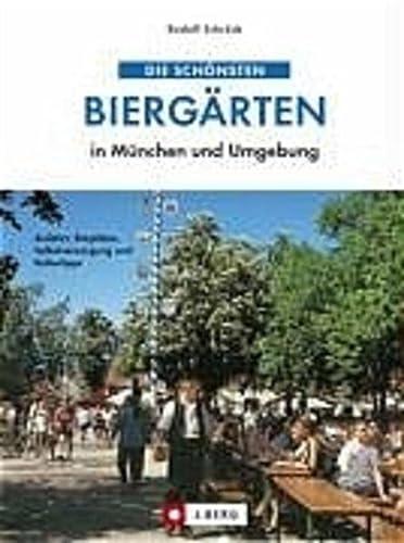 9783765840777: Die schönsten Biergärten in München und Umgebung: Anfahrt, Sitzplätze, Selbstversorgung und Kulturtipps