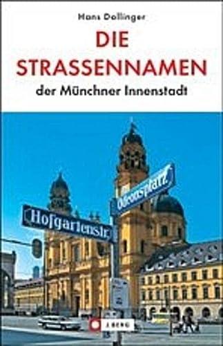 9783765840937: Die Strassennamen der M�nchner Innenstadt: Von der Bavaria zum Friedensengel, vom Siegestor zumNockherberg