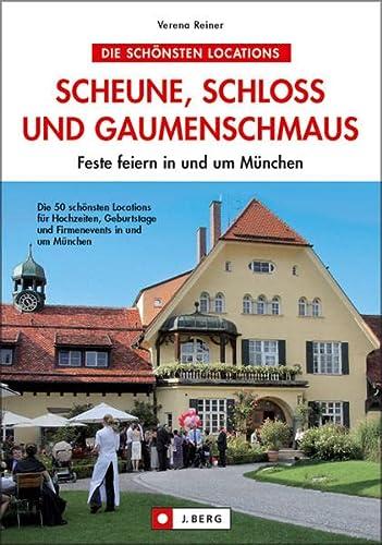 9783765841231: Scheune, Schloss und Gaumenschmaus: Feste feiern rund um München