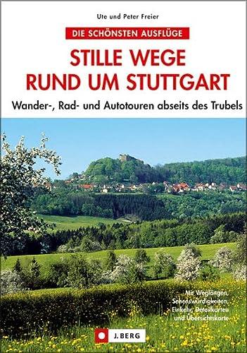 9783765842054: Stille Wege rund um Stuttgart: Wandern und Radfahren abseits des Trubels