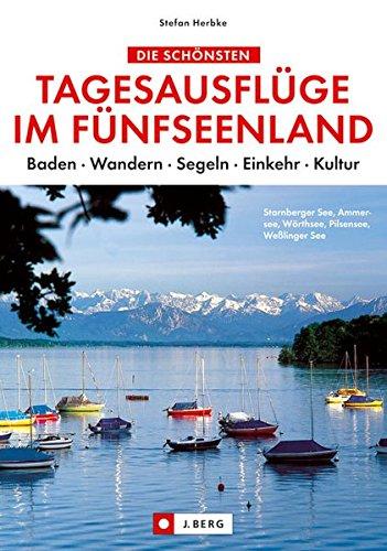 9783765842191: Die schönsten Tagesausflüge im Fünfseenland: Starnberger See, Ammersee, Wörthsee, Pilsensee, Weßlinger See. Baden - Wandern - Segeln - Einkehr - Kultur